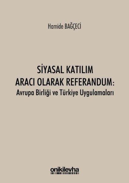 Siyasal Katılım Aracı Olarak Referandum: Avrupa Birliği ve Türkiye Uygulamaları.pdf