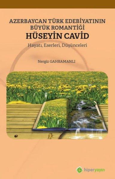 Azerbaycan Türk Edebiyatının Büyük Romantiği Hüseyin Cavid: Hayatı-Eserleri-Düşünceleri.pdf