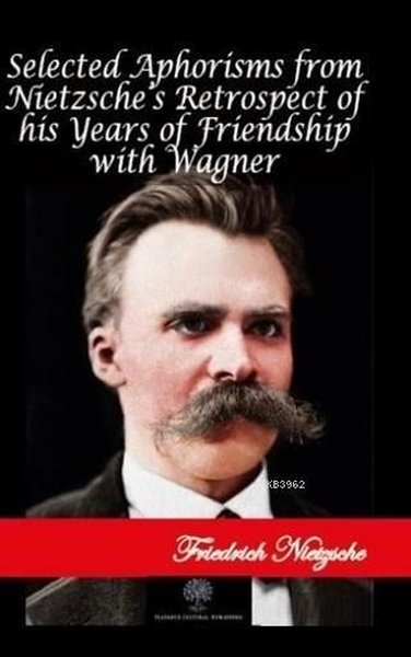 Selected Aphorisms from Nietzsches Retrospect of his Years of Friendship with Wagner.pdf