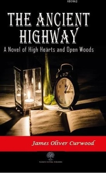 The Ancient Highway: A Novel of High Hearts and Open Woods.pdf