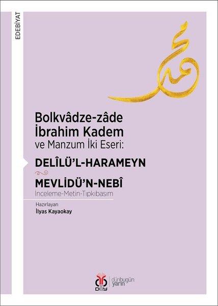Bolkvadze-zade İbrahim Kadem ve Manzum İki Eseri: Delilül-Harameyn-Mevlidün-Nebi.pdf