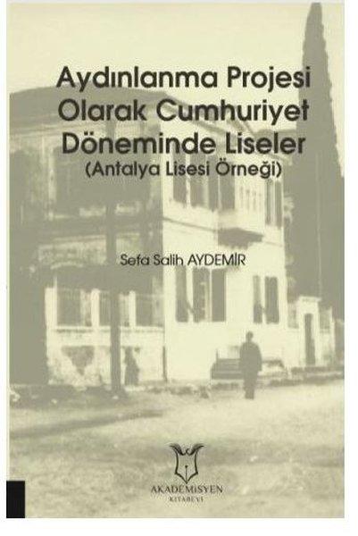 Aydınlanma Projesi Olarak Cumhuriyet Döneminde Liseler - Antalya Lisesi Örneği.pdf