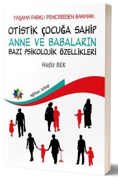 Otistik Çocuğa Sahip Anne ve Babaların Bazı Psikolojik Özellikleri - Hayata Farklı Pencereden Bakmak.pdf