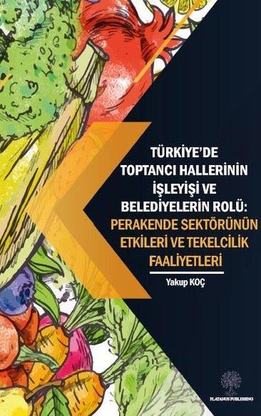 Türkiyede Toptancı Hallerinin İşleyişi ve Belediyelerin Rolü:  Perakende Sektörünün Etkileri ve Tek.pdf