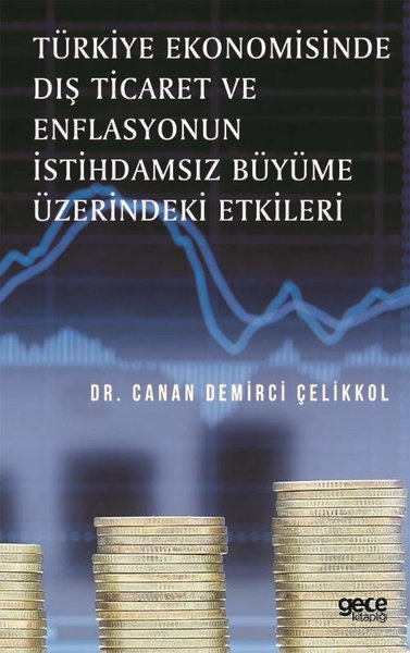 Türkiye Ekonomisinde Dış Ticaret ve Enflasyonun İstihdamsız Büyüme Üzerindeki Etkileri.pdf