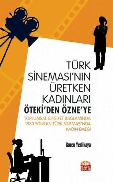Türk Sinemasının Üretken Kadınları - Ötekiden Özneye.pdf