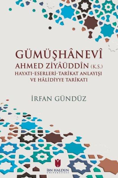 Gümüşhanevi Ahmed Zıyaüddin: Hayatı - Eserleri - Tarikat Anlayışı ve Halıdıyye Tarikatı.pdf