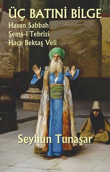 Üç Batıni Bilge: Hasan Sabbah - Şems-i Tebrizi - Hace Bektaş Veli.pdf