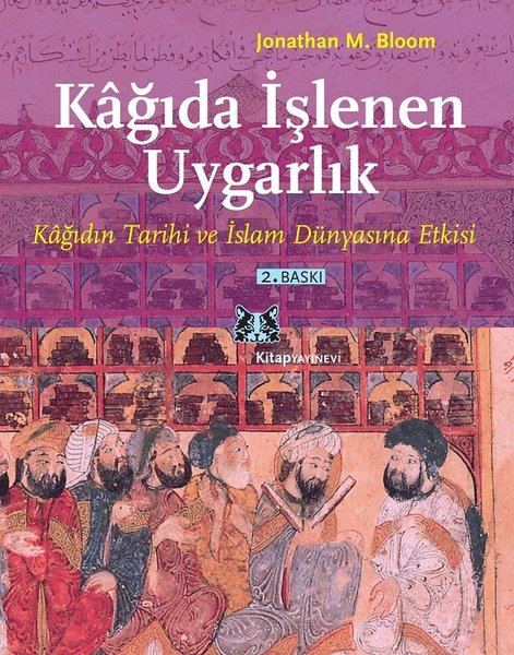 Kağıda İşlenen Uygarlık - Kağıdın Tarihi ve İslam Dünyasına Etkisi.pdf