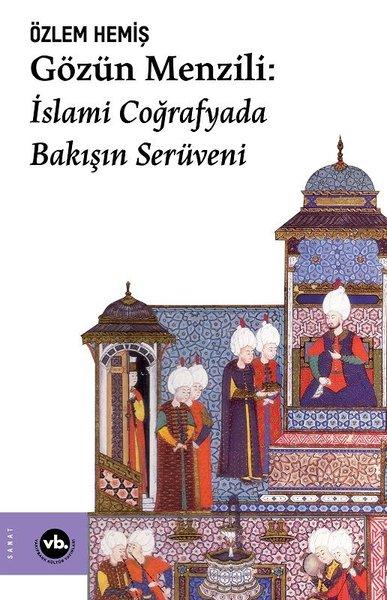 Gözün Menzili: İslami Coğrafyada Bakışın Serüveni.pdf
