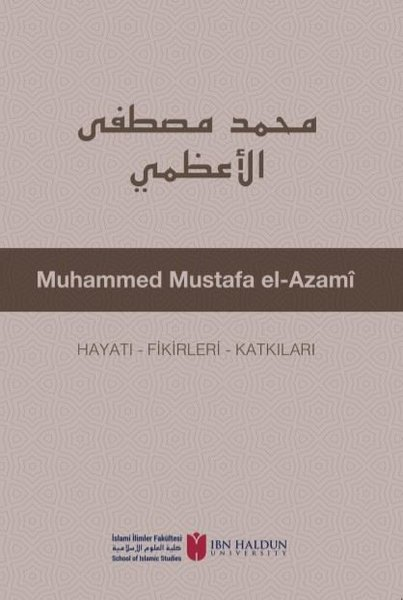 Muhammed Mustafa el-Azami: Hayatı - Fikirleri - Katkıları.pdf