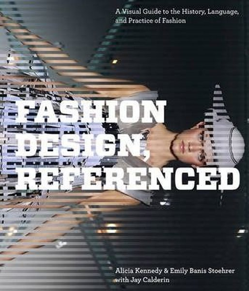 Fashion Design, Referenced: A Visual Guide to the History, Language, and Practice of Fashion.pdf