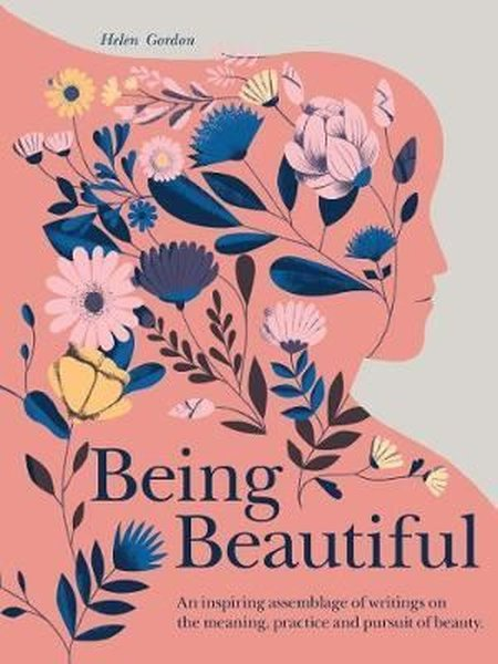 Being Beautiful: An inspiring anthology of wit and wisdom on what it means to be beautiful.pdf