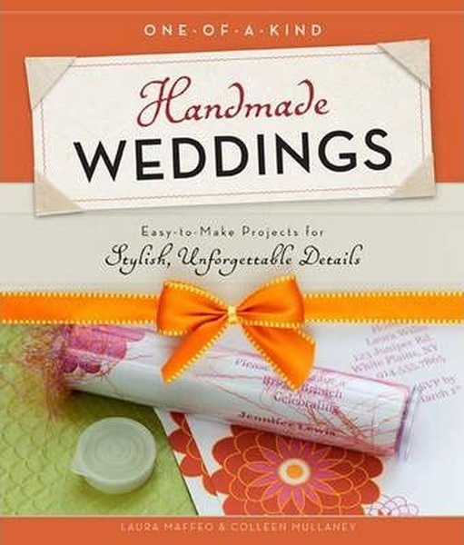 One-of-a-Kind Handmade Weddings: Easy to Make Projects for Stylish, Unforgettable Details.pdf