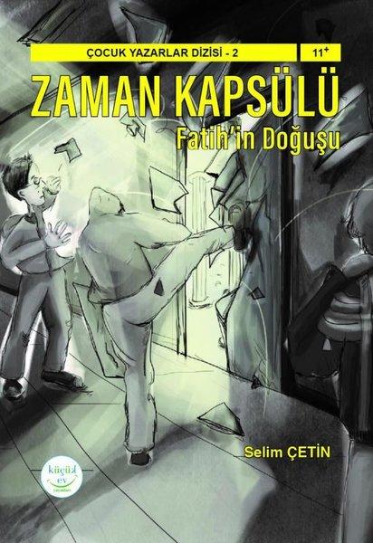 Zaman Kapsülü: Fatihin Doğuşu - Çocuk Yazarlar Dizisi 2.pdf
