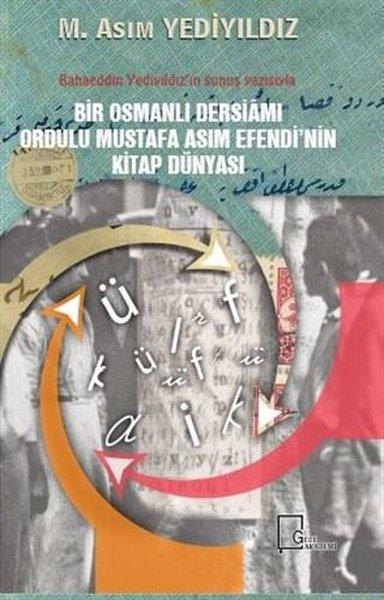 Bir Osmanlı Dersiamı Ordulu Mustafa Asım Efendinin Kitap Dünyası.pdf