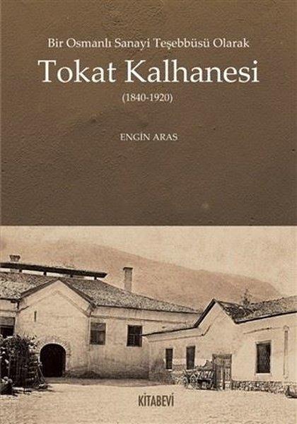 Bir Osmanlı Sanayi Teşebbüsü Olarak Tokat Kalhanesi (1840 - 1920).pdf