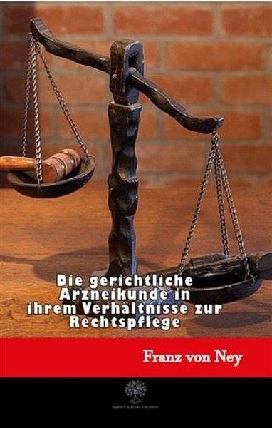 Die Gerichtliche Arzneikunde in İhrem Verhltnisse Zur Rechtspflege.pdf