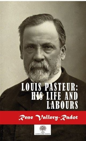 Louis Pasteur: His Life And Labours.pdf