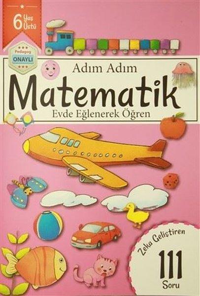 Adım Adım Matematik 6 Yaş - Zeka Geliştiren 111 Soru.pdf