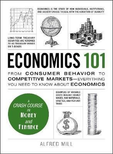 Economics 101: From Consumer Behavior to Competitive Markets--Everything You Need to Know about Econ.pdf