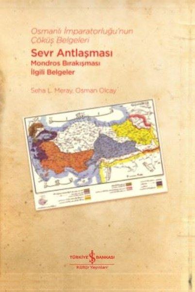 Osmanlı İmparatorluğunun Çöküş Belgeleri - Sevr Antlaşması-Mondros Bırakışması İlgili Belgeler.pdf