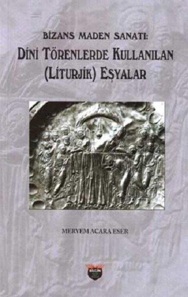 Bizans Maden Sanatı - Dini Törenlerde Kullanılan Eşyalar.pdf