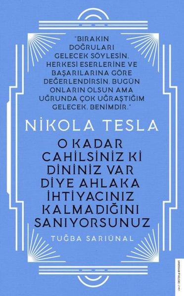 Nikola Tesla - O Kadar Cahilsiniz ki Dininiz Var Diye Ahlaka İhtiyacınız Kalmadığını Sanıyorsunuz.pdf