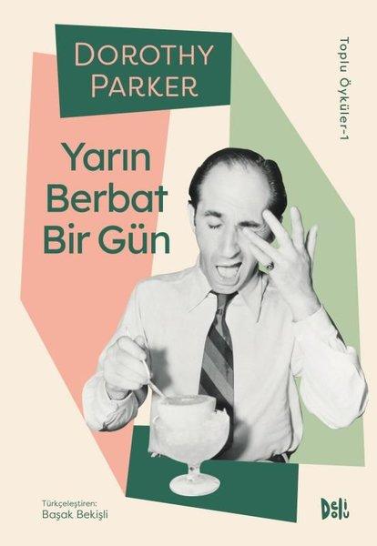 Yarın Berbat Bir Gün - Dorothy Parker Toplu Öyküler 1.pdf