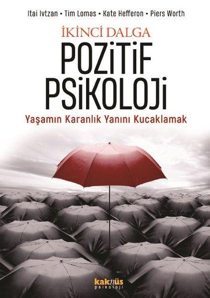 İkinci Dalga Pozitif Psikoloji - Yaşamın Karanlık Yanını Kucaklamak.pdf