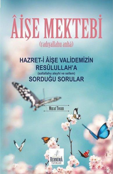 Aişe Mektebi Hazret - i Aişe Validemizin Resulullaha (sallallahu aleyhi ve sellem) Sorduğu Sorular.pdf