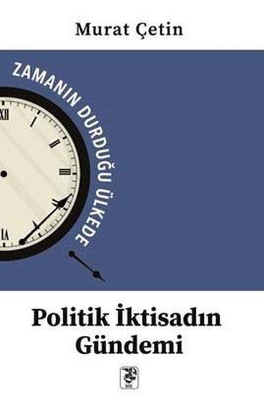 Politik İktisadın Gündemi - Zamanın Durduğu Ülkede.pdf