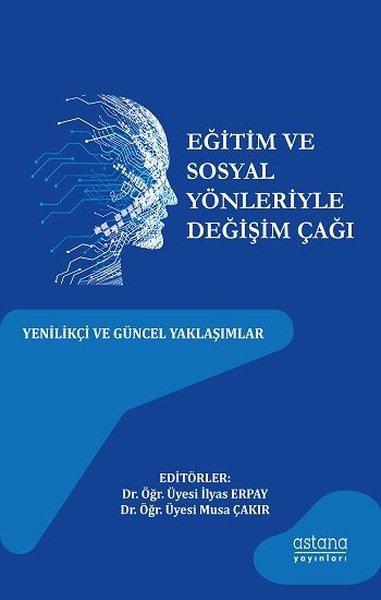 Eğitim ve Sosyal Yönleriyle Değişim Çağı: Yenilikçi ve Güncel.pdf