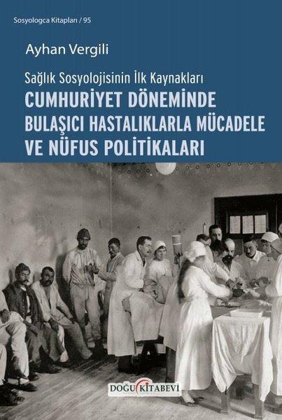 Cumhuriyet Döneminde Bulaşıcı Hastalıklarla Mücadele ve Nüfus Politikaları - Sağlık Sosyolojisinin İ.pdf