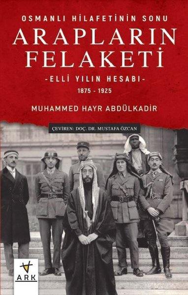 Arapların Felaketi: Osmanlı Hilafetinin Sonu - Elli Yılın Hesabı  1875 - 1925.pdf