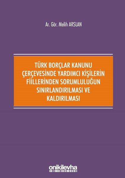 Türk Borçlar Kanunu Çerçevesinde Yardımcı Kişilerin Fiillerinden Sorumluluğun Sınırlandırılması ve K.pdf