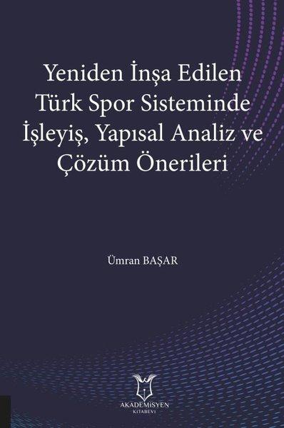 Yeniden İnşa Edilen Türk Spor Sisteminde İşleyiş Yapısal Analiz ve Çözüm Önerileri.pdf