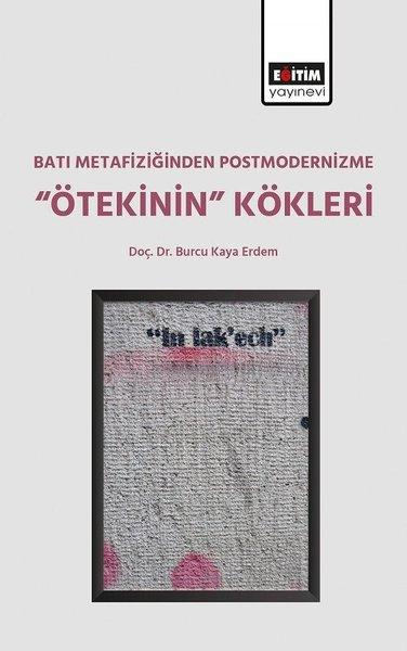 Batı Metafiziğinden Postmodernizme Ötekinin Kökleri.pdf
