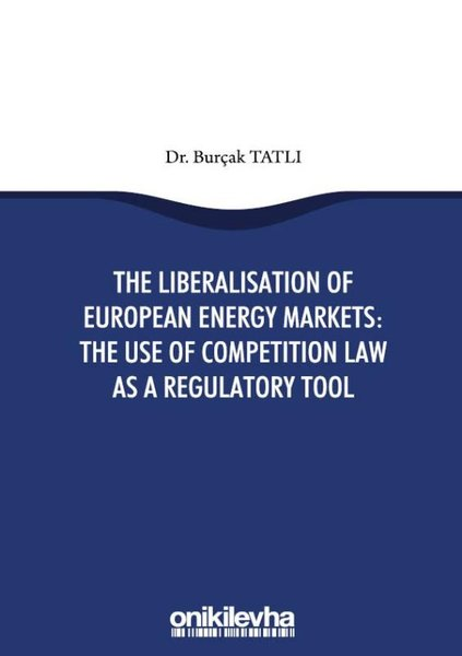 The Liberalisation Of European Energy Markets: The Use Of Competition Law As a Regulatory Tool.pdf