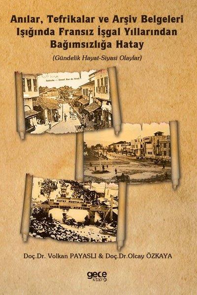 Anılar Tefrikalar ve Arşiv Belgeleri Işığında Fransız İşgal Yıllarından Bağımsızlığa Hatay.pdf
