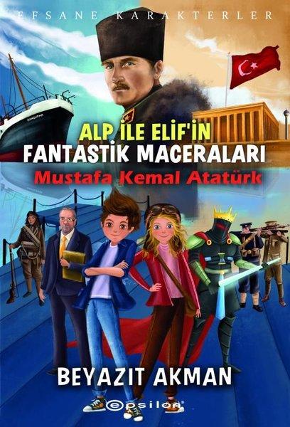 Alp ile Elif'in Fantastik Maceraları: Mustafa Kemal Atatürk - Efsane Karakterler.pdf