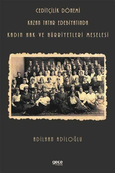 Ceditçilik Dönemi - Kazan Tatar Edebiyatında Kadın Hak ve Hürriyetleri Meselesi.pdf