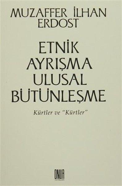 Etnik Ayrışma Ulusal Bütünleşme - Kürtler ve Kürtler.pdf