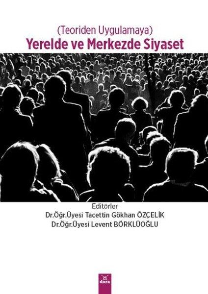 Yerelde ve Merkezde Siyaset - Teoriden Uygulamaya.pdf