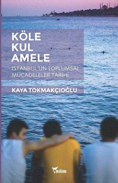 Köle - Kul - Amele:  İstanbul'un Toplumsal Mücadeleler Tarihi.pdf
