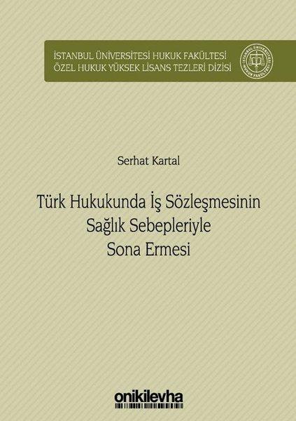 Türk Hukukunda İş Sözleşmesinin Sağlık Sebepleriyle Sona Ermesi.pdf
