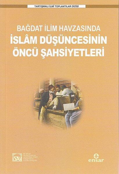 Bağdat İlim Havzasında İslam Düşüncesinin Öncü Şahsiyetleri - Tartışmalı İlmi Toplantılar Dizisi.pdf