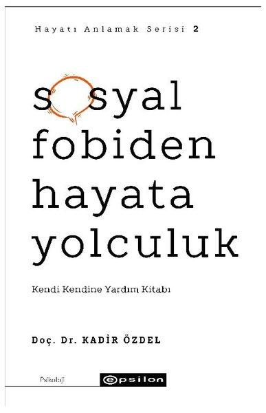 Sosyal Fobiden Hayata Yolculuk: Kendi Kendine Yardım Kitabı - Hayatı Anlamak Serisi 2.pdf