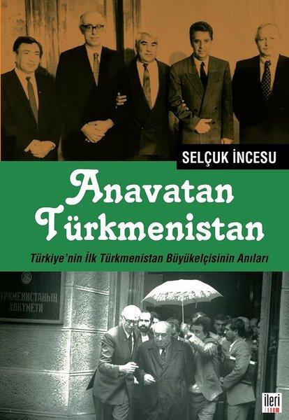Anavatan Türkmenistan - Türkiye'nin İlk Türkmenistan Büyükelçisinin Anıları.pdf